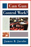 Can Gun Control Work?, Jacobs, James B., 0195176588