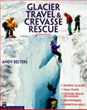 Glacier Travel and Crevasse Rescue, Andy Selters, 0898866588