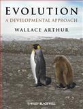 Evolution : A Developmental Approach, Arthur, Wallace, 1405186585