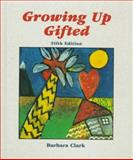 Growing up Gifted : Developing the Potential of Children at Home and at School, Clark, Barbara, 0135696585