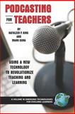 Podcasting for Teachers : Using a New Technology to Revolutionize Teaching and Learning, King, Kathleen P. and Gura, Mark, 1593116586