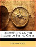 Excavations on the Island of Pseira, Crete, Richard B. Seager, 1141286580