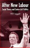 After New Labour : Social Theory and Centre-Left Politics, Leggett, Will, 1403946582