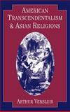 American Transcendentalism and Asian Religions, Versluis, Arthur, 0195076583
