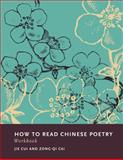 How to Read Chinese Poetry Workbook, Cai, Zong-Qi and Cui, Jie, 0231156588
