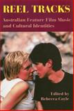 Reel Tracks : Australian Feature Film Music and Cultural Identities, , 0861966589