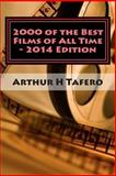 2000 of the Best Films of All Time - 2014 Edition, Arthur Tafero, 1494886588