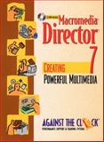 Macromedia Director 7 : Creating Powerful Multimedia, Against the Clock, Inc. Staff, 0130166588