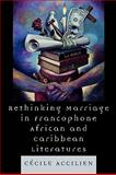 Rethinking Marriage in Francophone African and Caribbean Literatures, Accilien, Cecile, 0739116584