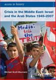 Crisis in the Middle East : Israel and the Arab States, 1945-2007, Scott-Baumann, Michael, 0340966580