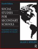 Social Studies for Secondary Schools, Alan J. Singer, 0415826586