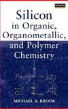 Silicon in Organic, Organometallic, and Polymer Chemistry, Brook, Michael A., 0471196584