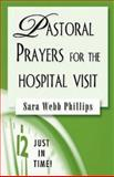 Pastoral Prayers for the Hospital Visit, Sarah Webb Phillips, 0687496586