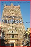 The Renewal of the Priesthood - Modernity and Traditionalism in a South Indian Temple, Fuller, C. J., 069111658X