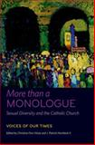 More Than a Monologue: Sexual Diversity and the Catholic Church, Christine Firer Hinze, J. Patrick Hornbeck II, 0823256588