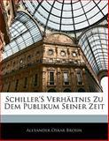 Schiller's Verhältnis Zu Dem Publikum Seiner Zeit, Alexander Oskar Brosin, 1141326582