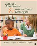 Literacy Assessment and Instructional Strategies : Connecting to the Common Core, Grant, Kathy B. (Beth) and Wilson, Nance S., 1412996589