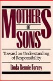 Mothers of Sons : Toward an Understanding of Responsibility, Forcey, Linda R., 0275926583