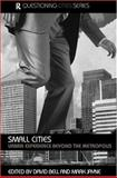 Small Cities : Urban Experience Beyond the Metropolis, David Bell, Mark Jayne, 0415366585