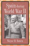 Spain During World War II, Bowen, Wayne H., 0826216587