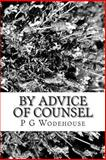 By Advice of Counsel, P. G. Wodehouse, 1483966585