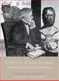 Capital Caricatures : A Selection of Etchings by John Kay, Kay, John and Szatkowski, Sheila, 1841586587