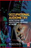 Occupational Audiometry : Monitoring and Protecting Hearing at Work, Maltby, Maryanne, 0750666587