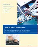 How to Start a Home-Based Computer Repair Business, Ryan Arter, 0762786582