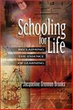 Schooling for Life : Reclaiming the Essence of Learning, Brooks, Jacqueline Grennon, 0871206587