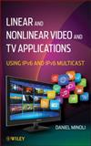 Linear and Non-Linear Video and TV Applications : Using IPv6 and IPv6 Multicast, Minoli, Daniel, 1118186583