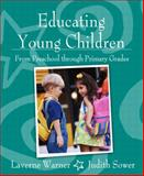 Educating Young Children from Preschool Through Primary Grades, Warner, Laverne and Sower, Judith C., 0205366597