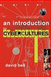 An Introduction to Cybercultures, Bell, David, 0415246598