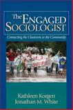 The Engaged Sociologist : Connecting the Classroom to the Community, Korgen, Kathleen and White, Jonathan M., 1412936594