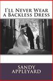 I'll Never Wear a Backless Dress, Sandy Appleyard, 147523659X