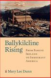 Ballykilcline Rising : From Famine Ireland to Immigrant America, Dunn, Mary Lee, 1558496599
