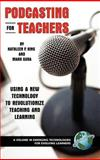 Podcasting for Teachers : Using a New Technology to Revolutionize Teaching and Learning, King, Kathleen P. and Gura, Mark, 1593116594