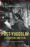 Post-Yugoslav Literature and Film : Fires, Foundations, Flourishes, Crnkovic, Gordana P., 1628926597