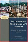 Encountering Missionary Life and Work : Preparing for Intercultural Ministry, Douglas, Lois McKinney and Steffen, Tom A., 0801026598