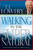 Walking in the Supernatural, T. L. Lowery, 0883686597