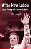 After New Labour : Social Theory and Centre-Left Politics, Leggett, Will, 1403946590
