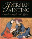 Persian Painting : From the Mongols to the Qajars, , 1850436592