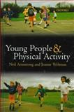 Young People and Physical Activity, Armstrong, Neil and Wellsman, Joanne, 0192626590