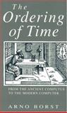 The Ordering of Time : From the Ancient Computus to the Modern Computer, Borst, Arno, 0226066592
