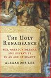 The Ugly Renaissance, Alexander Lee, 0385536593