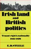 Irish Land and British Politics : Tenant-Right and Nationality, 1865-1870, Steele, E. D., 0521086590