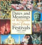 Dates and Meanings of Religious and Other Multi-Ethnic Festivals, 2002-2005, Warrier, Shrikala and Walshe, John G., 0572026595