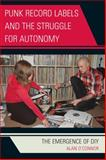 Punk Record Labels and the Struggle for Autonomy : The Emergence of DIY, O'Connor, Alan, 0739126598
