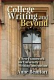 College Writing and Beyond : A New Framework for University Writing Instruction, Beaufort, Anne, 0874216591