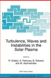 Turbulence, Waves and Instabilities in the Solar Plasma : Proceedings of the NATO Advanced Research Workshop, Held in Lillafured, Hungary, 16-20 September 2002, , 140201659X