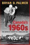 Canada's 1960s : The Ironies of Identity in a Rebellious Era, Palmer, Bryan D., 080209659X